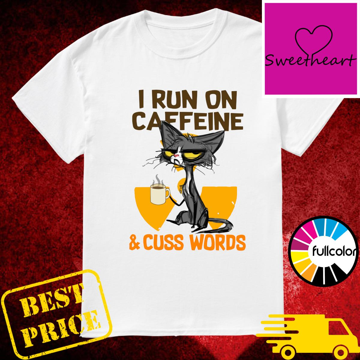 Official Black Cat Drink Coffee I Run On Caffeine And Cuss Words Shirt