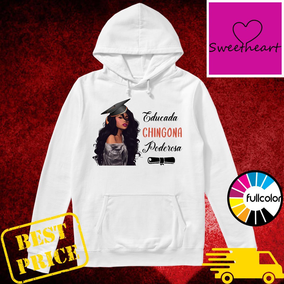 Official Educada Chingona Poderosa Shirt Hoodie