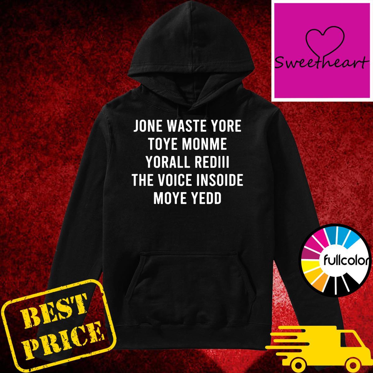 Official Jone Waste Yore Toye Monme Yorall Rediii Shirt Hoodie