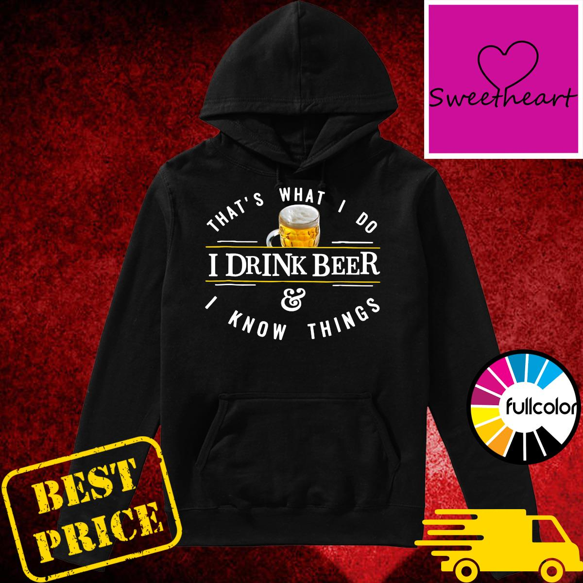 Official That's What I Do I Drink Beer And I Know Things Shirt Hoodie