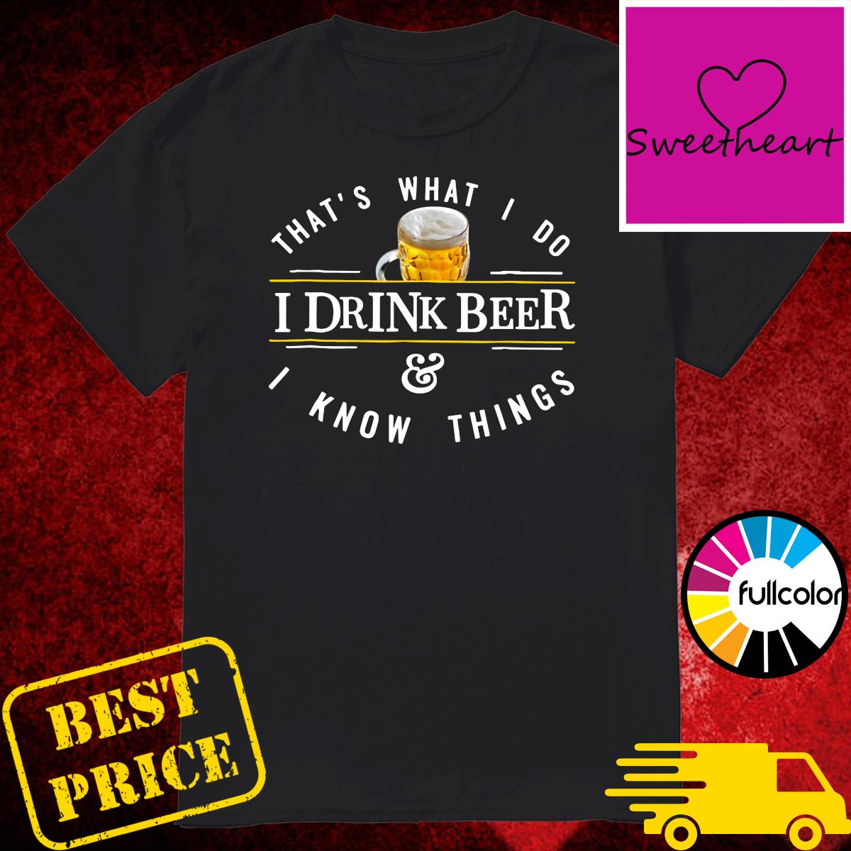 Official That's What I Do I Drink Beer And I Know Things Shirt