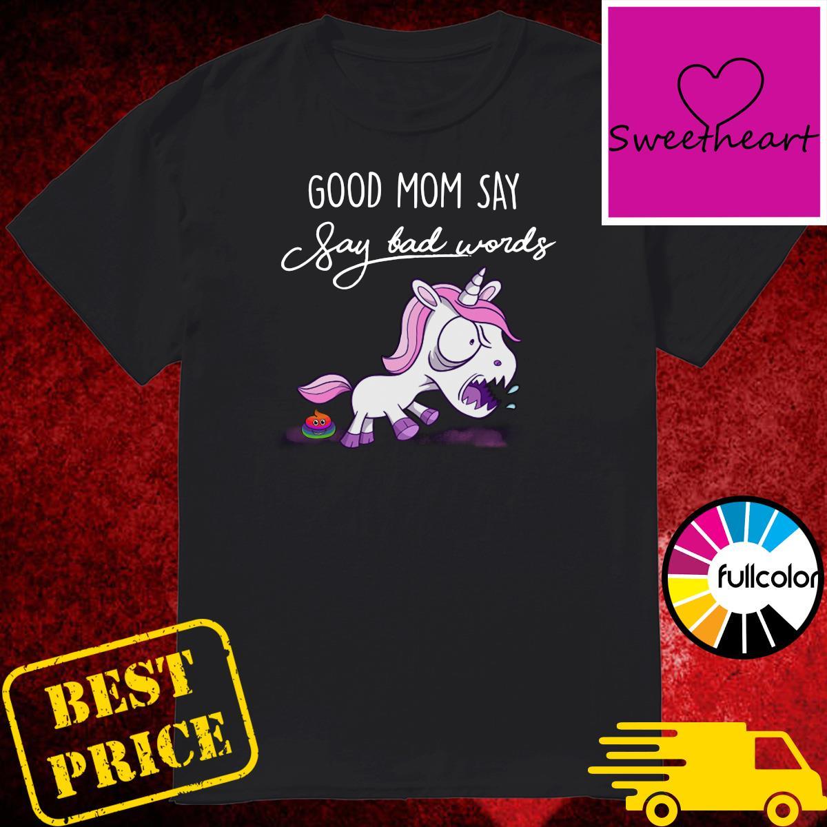 Official Unicorn Good Mom Say Say Bad Words Shirt