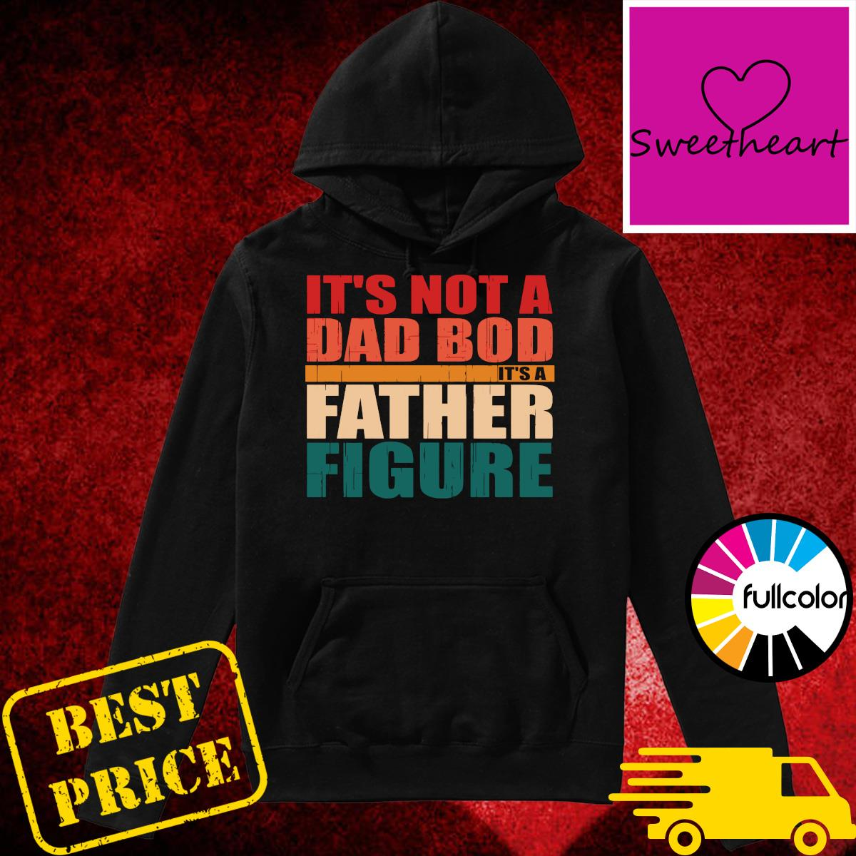 Official Father's Day 2021 - It's Not A Dad Bod It's A Father Figure Shirt Hoodie