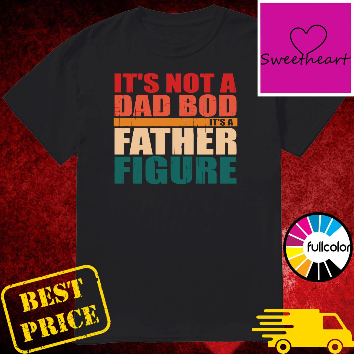 Official Father's Day 2021 - It's Not A Dad Bod It's A Father Figure Shirt
