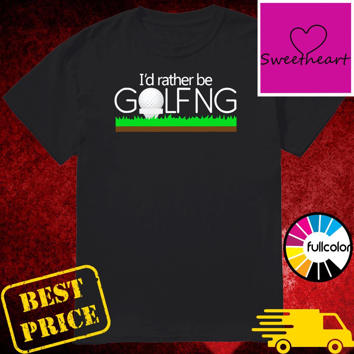 Official I'd Rather Be Golfing Shirt