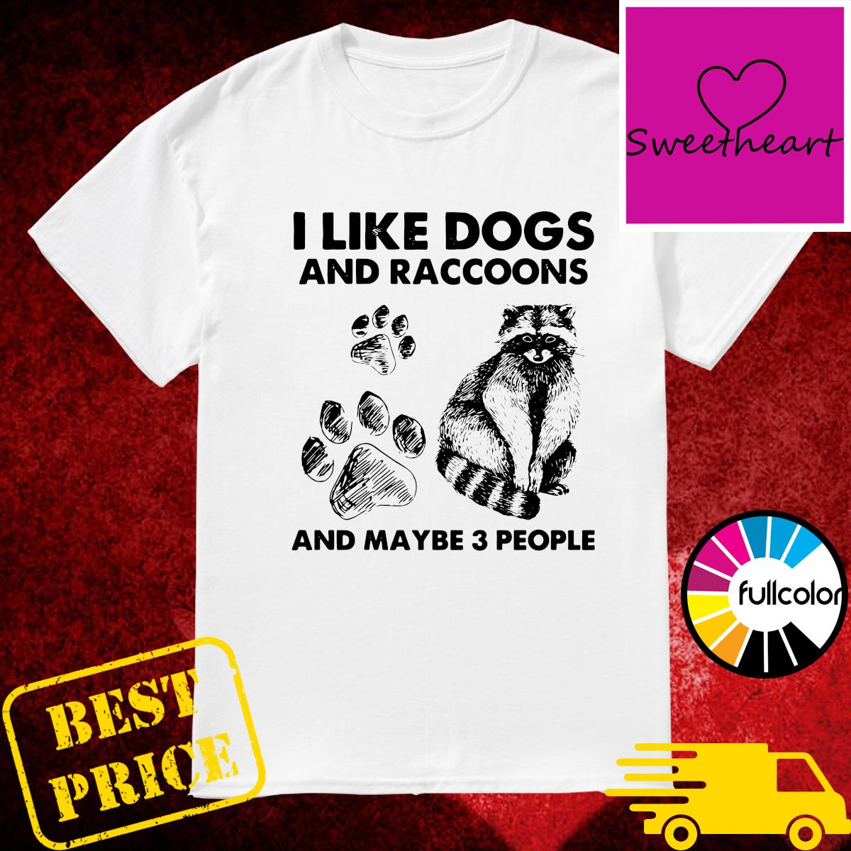 Official I Like Dogs And Raccoons And Maybe Three People Shirt