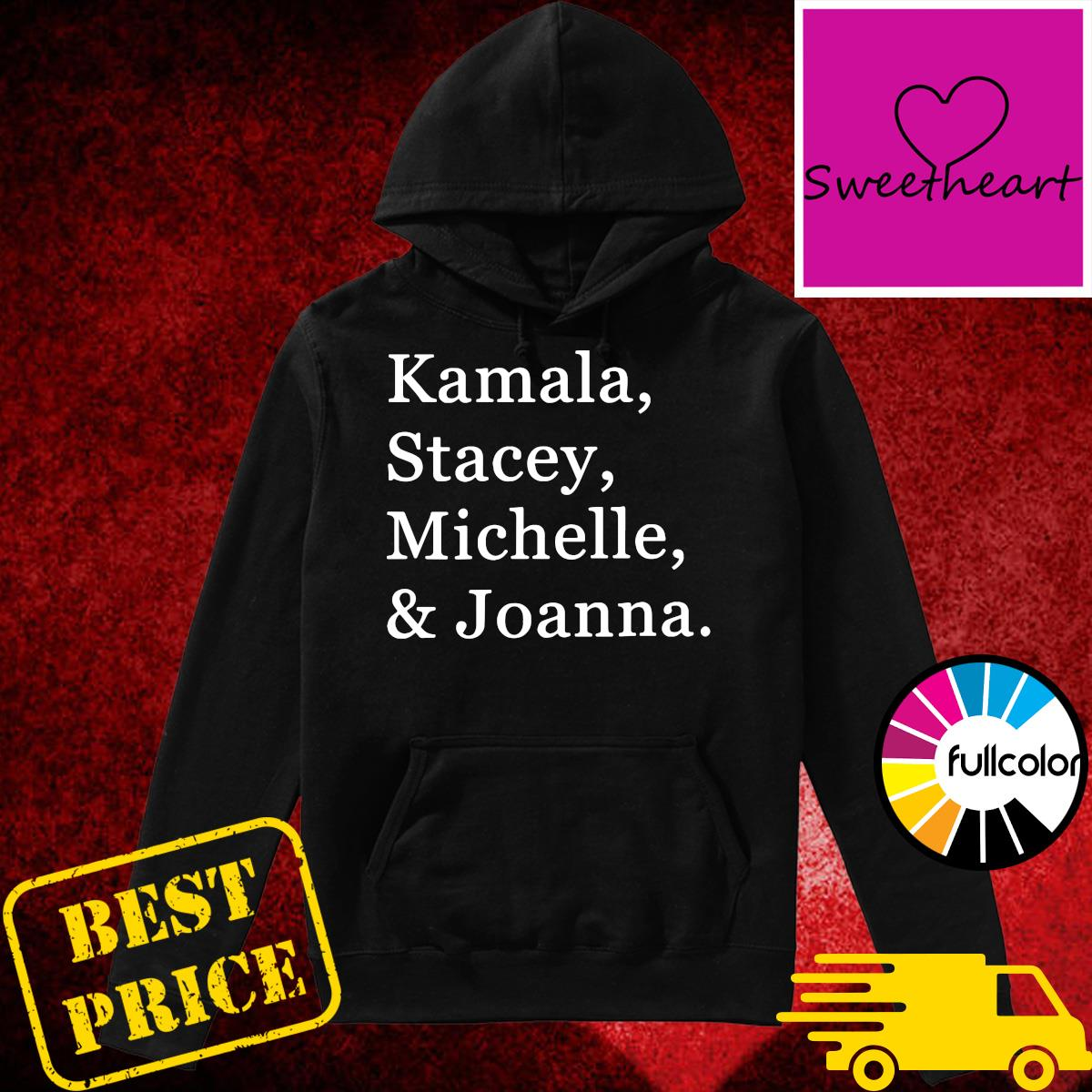 Official Kamala Stacey Michelle And Joanna Shirt Hoodie