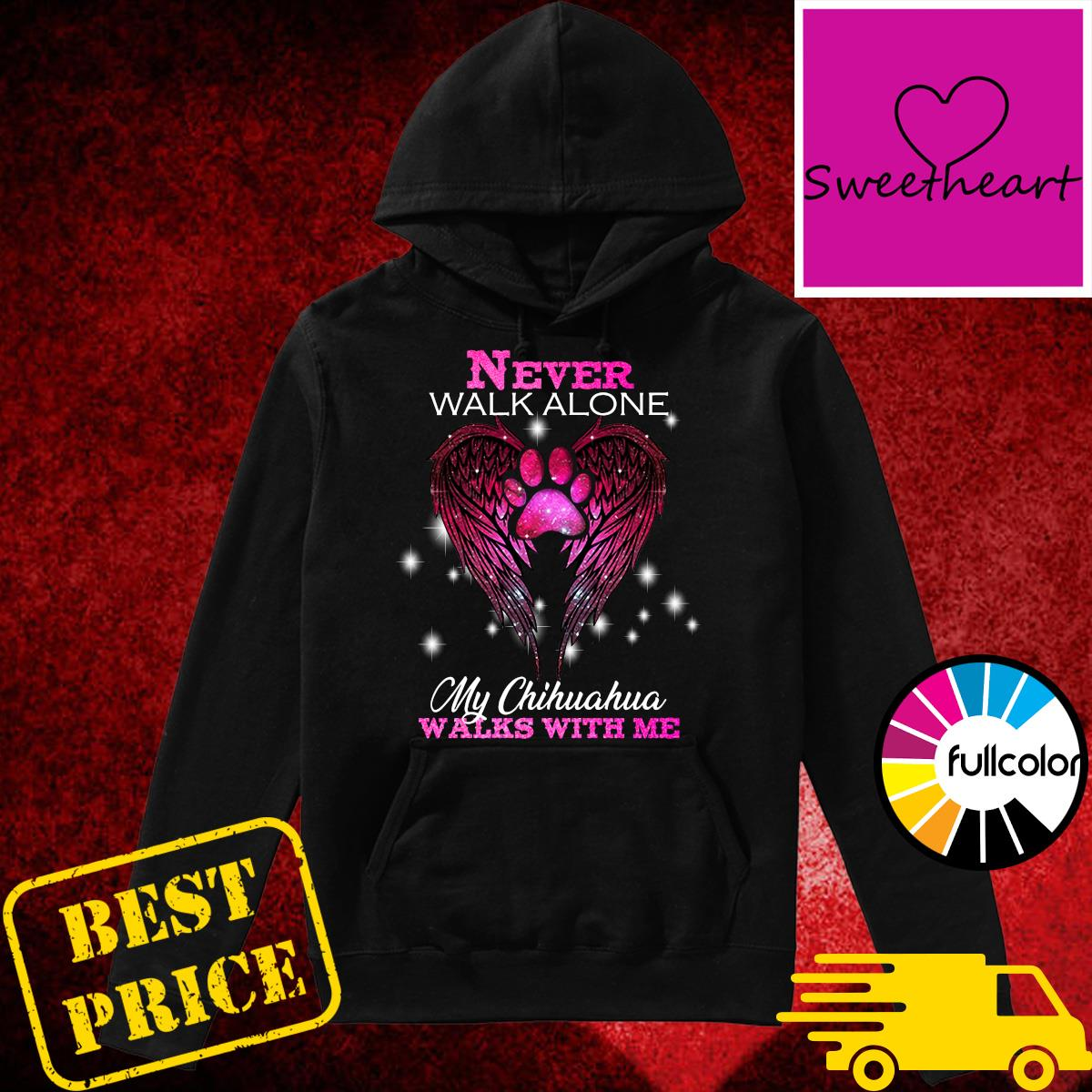 Official Never Walk Alone My Chihuahua Walks With Me Shirt Hoodie