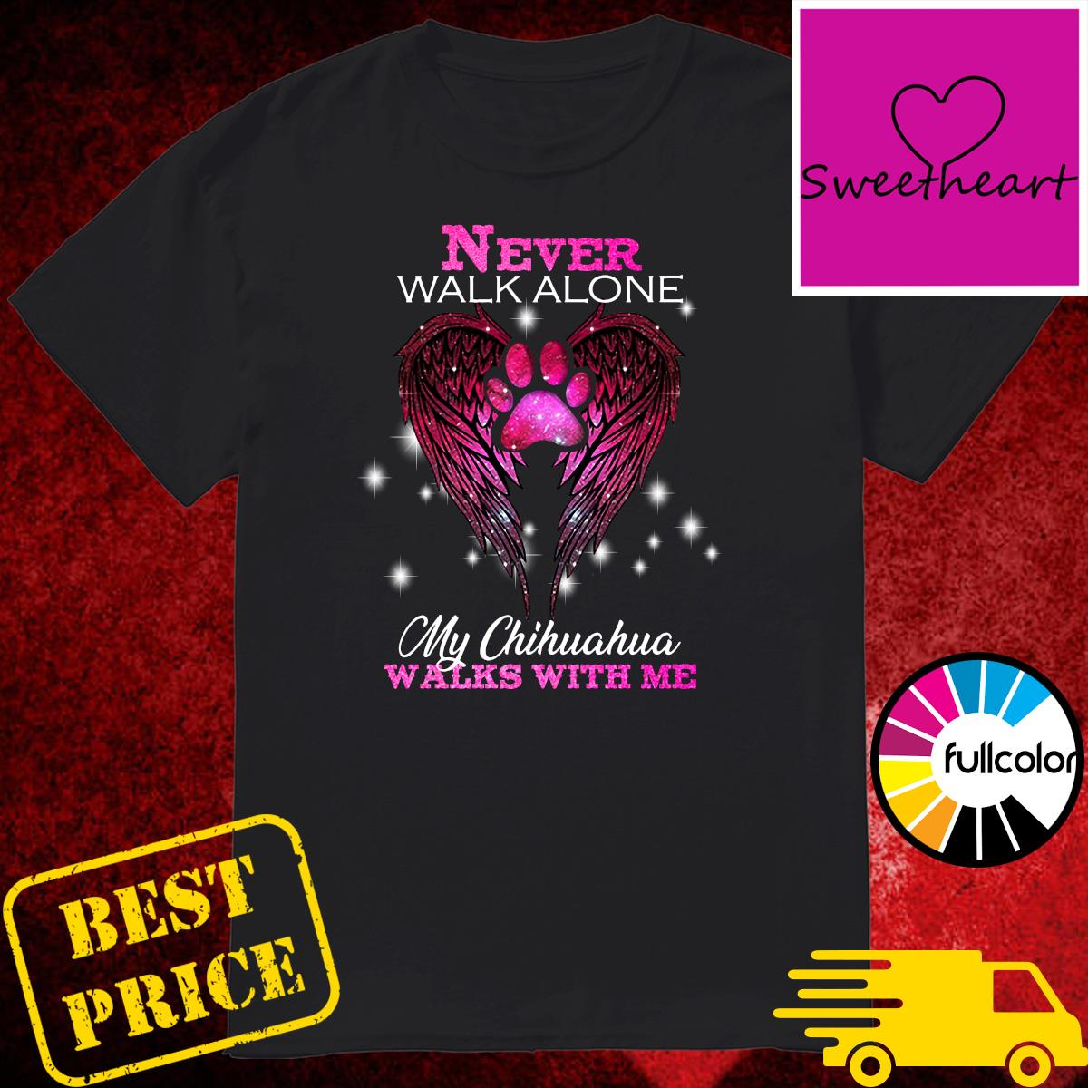 Official Never Walk Alone My Chihuahua Walks With Me Shirt