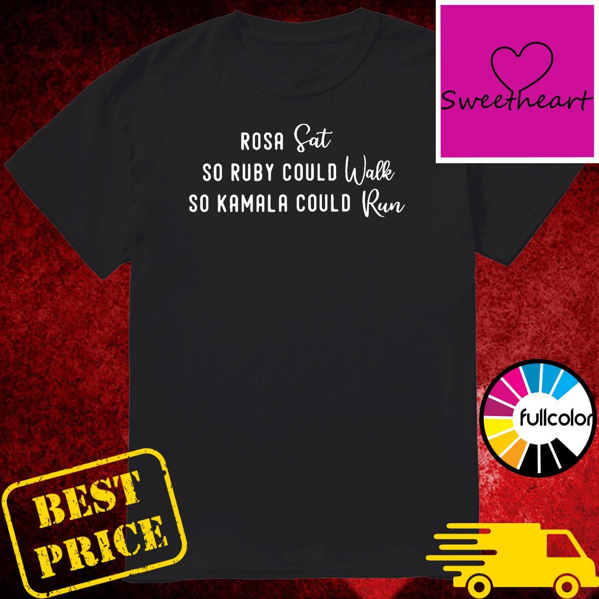 Official Rosa Sat So Ruby Could Walk So Kamala Could Run Shirt