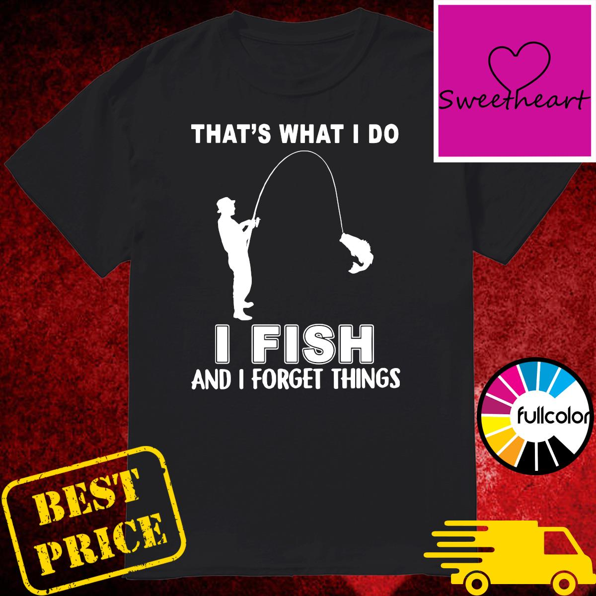 Official That's What I Do I Fish And I Forget Things Shirt